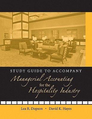 Managerial Accounting for the Hospitality Industry By Dopson, Lea R./ Hayes, David K. [Study Guide Edition]