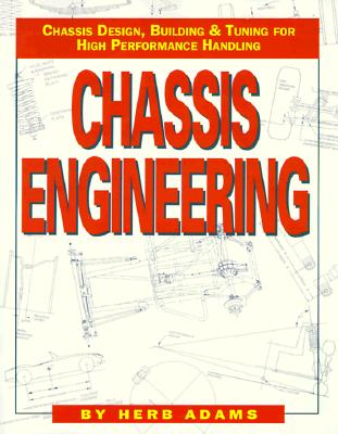 Chassis Engineering/Chassis Design, Building & Tuning for High Performance Handling By Adams, Herb